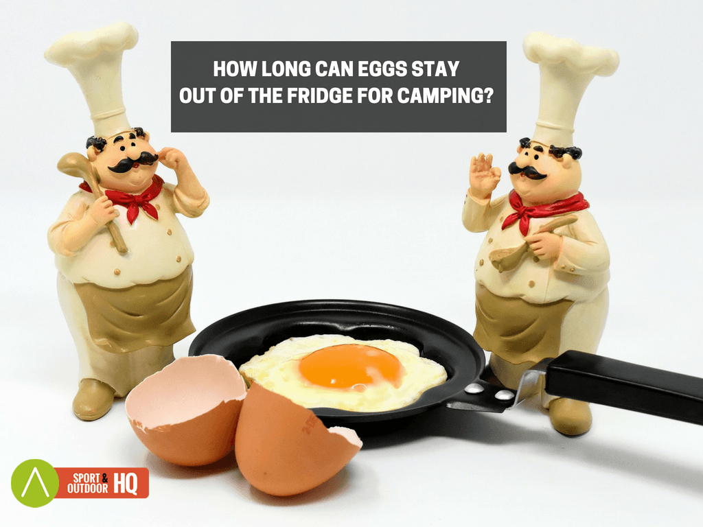 How Long Can Eggs Stay Out of The Fridge For Camping