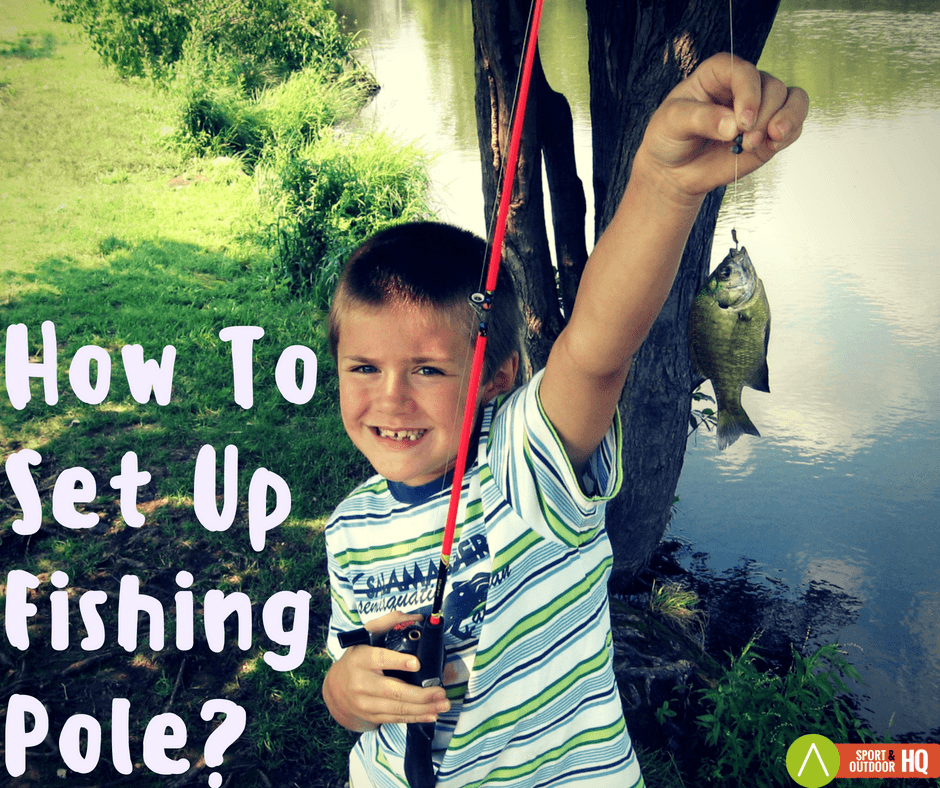 How To Set Up A Fishing Pole?
