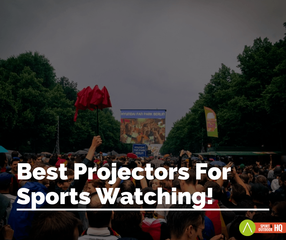 best projector for sports watching